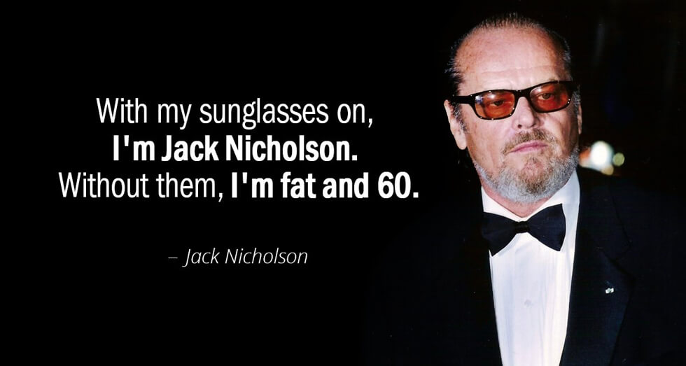 Quotation-Jack-Nicholson-With-my-sunglasses-on-I-m-Jack-Nicholson-Without-them-21-40-60